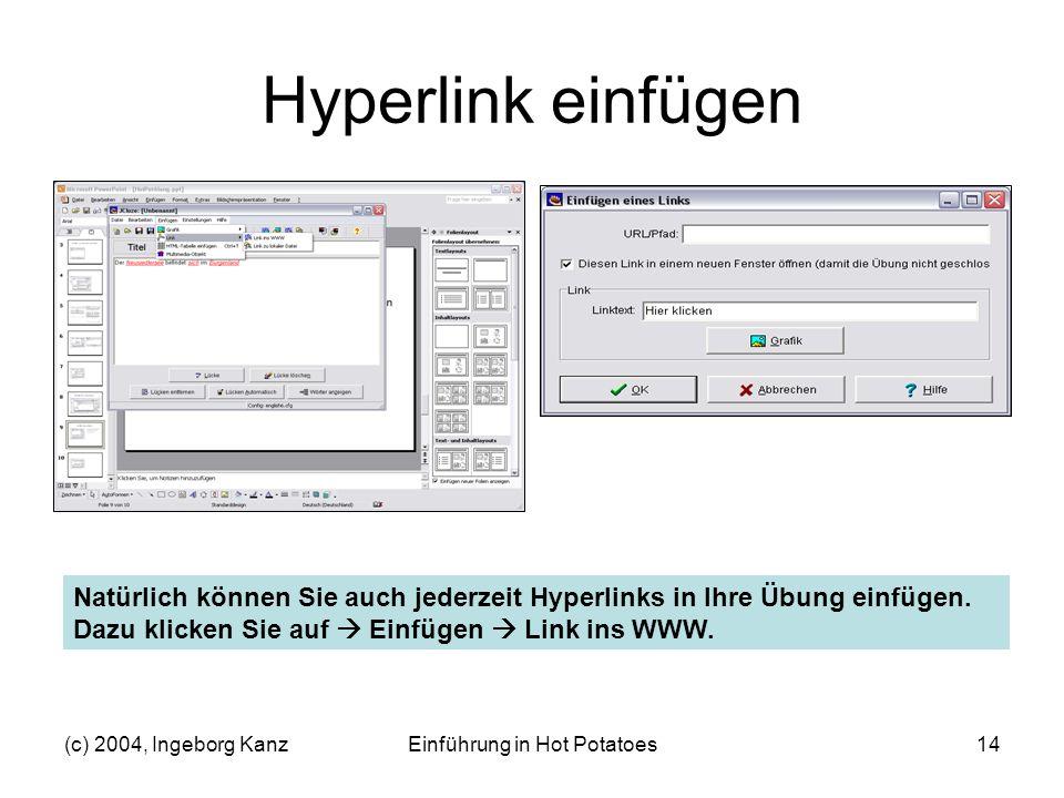 (c) 2004, Ingeborg KanzEinführung in Hot Potatoes14 Hyperlink einfügen Natürlich können Sie auch jederzeit Hyperlinks in Ihre Übung einfügen. Dazu kli
