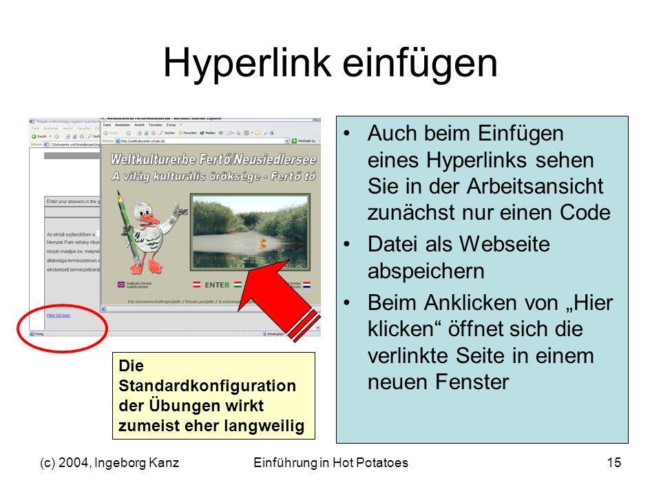 (c) 2004, Ingeborg KanzEinführung in Hot Potatoes15 Hyperlink einfügen Auch beim Einfügen eines Hyperlinks sehen Sie in der Arbeitsansicht zunächst nu