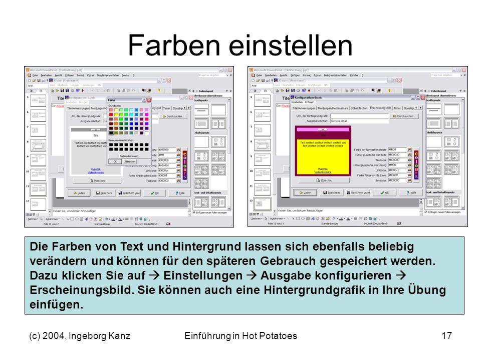 (c) 2004, Ingeborg KanzEinführung in Hot Potatoes17 Farben einstellen Die Farben von Text und Hintergrund lassen sich ebenfalls beliebig verändern und