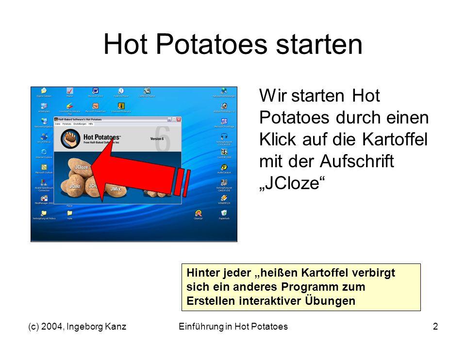 (c) 2004, Ingeborg KanzEinführung in Hot Potatoes2 Hot Potatoes starten Wir starten Hot Potatoes durch einen Klick auf die Kartoffel mit der Aufschrif