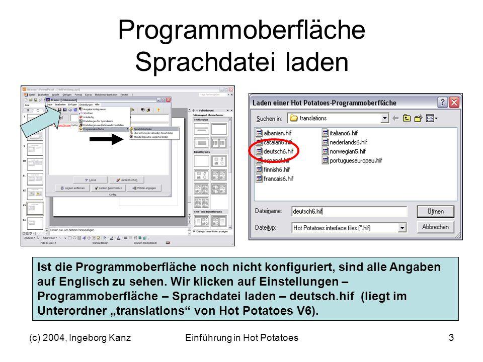 (c) 2004, Ingeborg KanzEinführung in Hot Potatoes3 Programmoberfläche Sprachdatei laden Ist die Programmoberfläche noch nicht konfiguriert, sind alle
