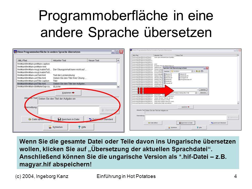 (c) 2004, Ingeborg KanzEinführung in Hot Potatoes4 Programmoberfläche in eine andere Sprache übersetzen Wenn Sie die gesamte Datei oder Teile davon in