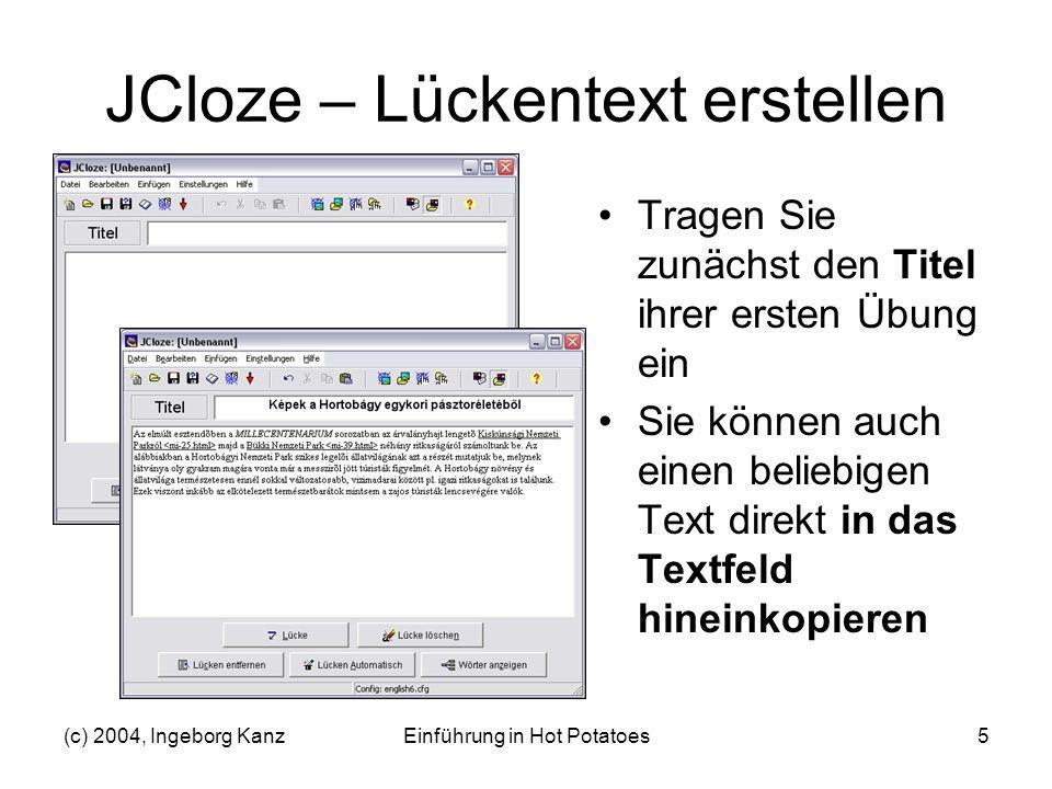 (c) 2004, Ingeborg KanzEinführung in Hot Potatoes5 JCloze – Lückentext erstellen Tragen Sie zunächst den Titel ihrer ersten Übung ein Sie können auch