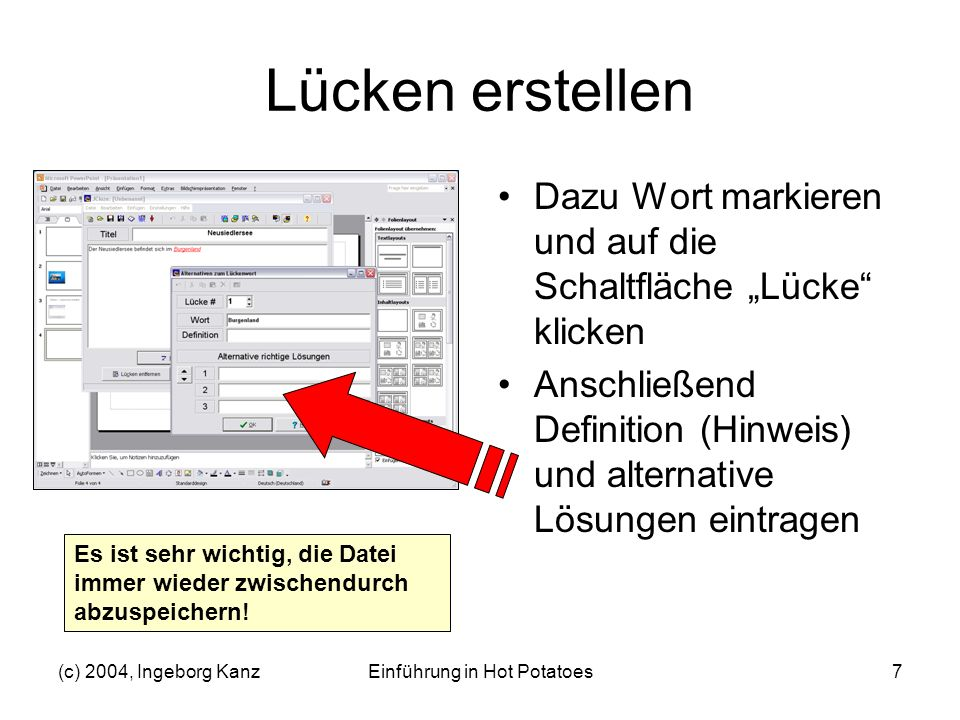(c) 2004, Ingeborg KanzEinführung in Hot Potatoes7 Lücken erstellen Dazu Wort markieren und auf die Schaltfläche Lücke klicken Anschließend Definition