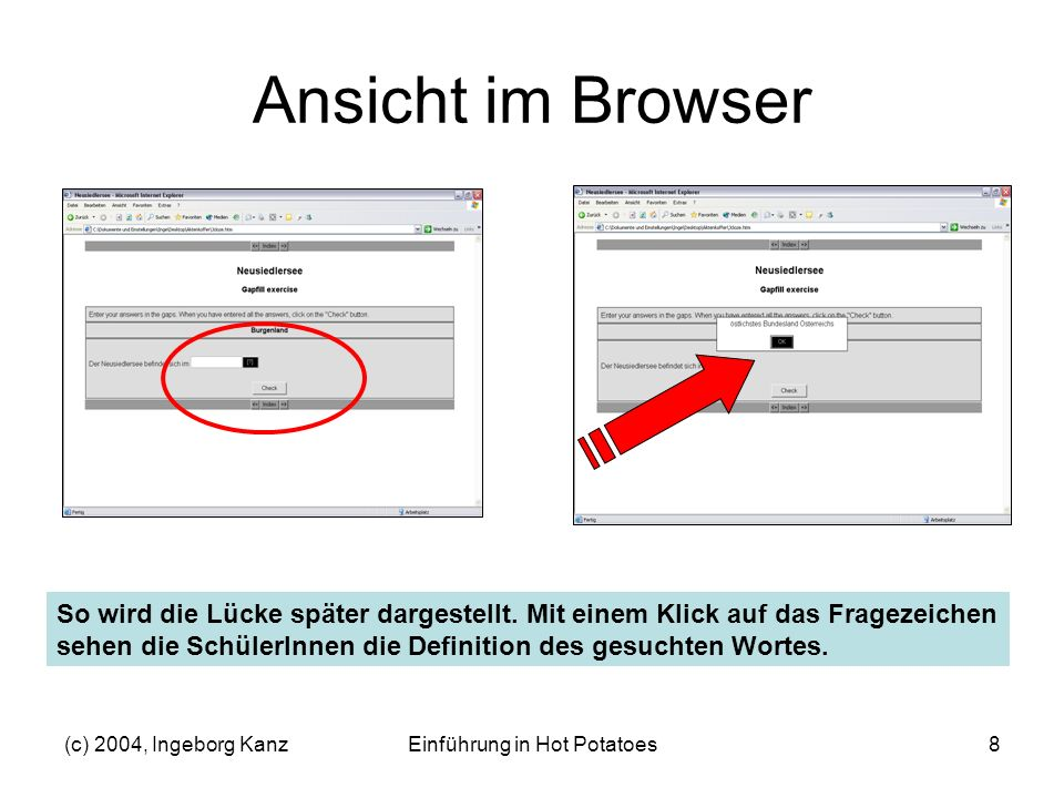 (c) 2004, Ingeborg KanzEinführung in Hot Potatoes8 Ansicht im Browser So wird die Lücke später dargestellt. Mit einem Klick auf das Fragezeichen sehen