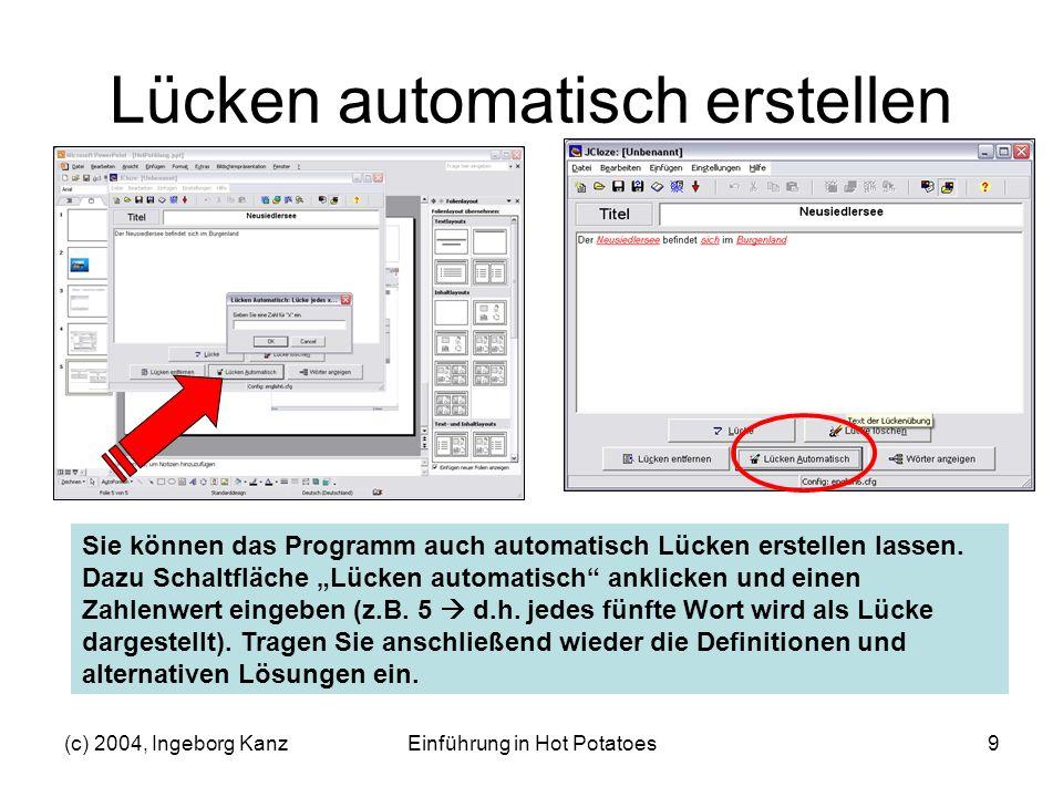 (c) 2004, Ingeborg KanzEinführung in Hot Potatoes10 Definitionen eintragen oder löschen Begriff markieren und auf Wörter anzeigen klicken um die einzelnen Lücken zu editieren Sie können jederzeit wieder einzelne Lücken oder Definitionen entfernen Schaltflächen Lücke löschen oder Lücken entfernen