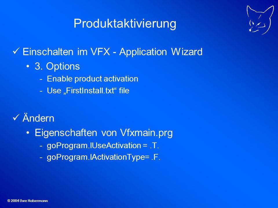 © 2004 Uwe Habermann Produktaktivierung Einschalten im VFX - Application Wizard 3.