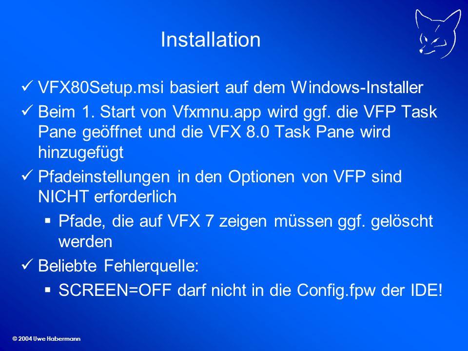 © 2004 Uwe Habermann Installation VFX80Setup.msi basiert auf dem Windows-Installer Beim 1.