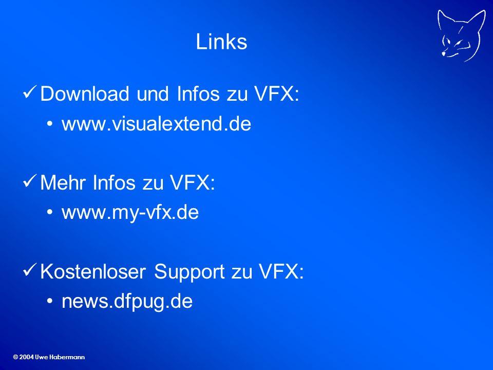 © 2004 Uwe Habermann Links Download und Infos zu VFX: www.visualextend.de Mehr Infos zu VFX: www.my-vfx.de Kostenloser Support zu VFX: news.dfpug.de