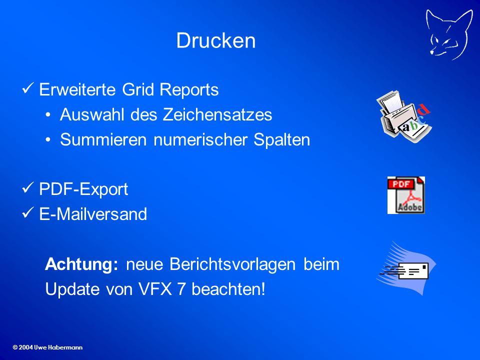 © 2004 Uwe Habermann Drucken Erweiterte Grid Reports Auswahl des Zeichensatzes Summieren numerischer Spalten PDF-Export E-Mailversand Achtung: neue Berichtsvorlagen beim Update von VFX 7 beachten!
