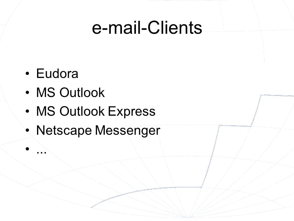 e-mail-Clients Eudora MS Outlook MS Outlook Express Netscape Messenger...