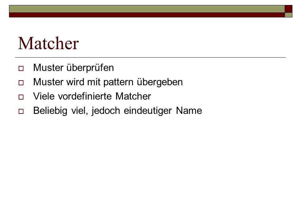 Matcher Muster überprüfen Muster wird mit pattern übergeben Viele vordefinierte Matcher Beliebig viel, jedoch eindeutiger Name