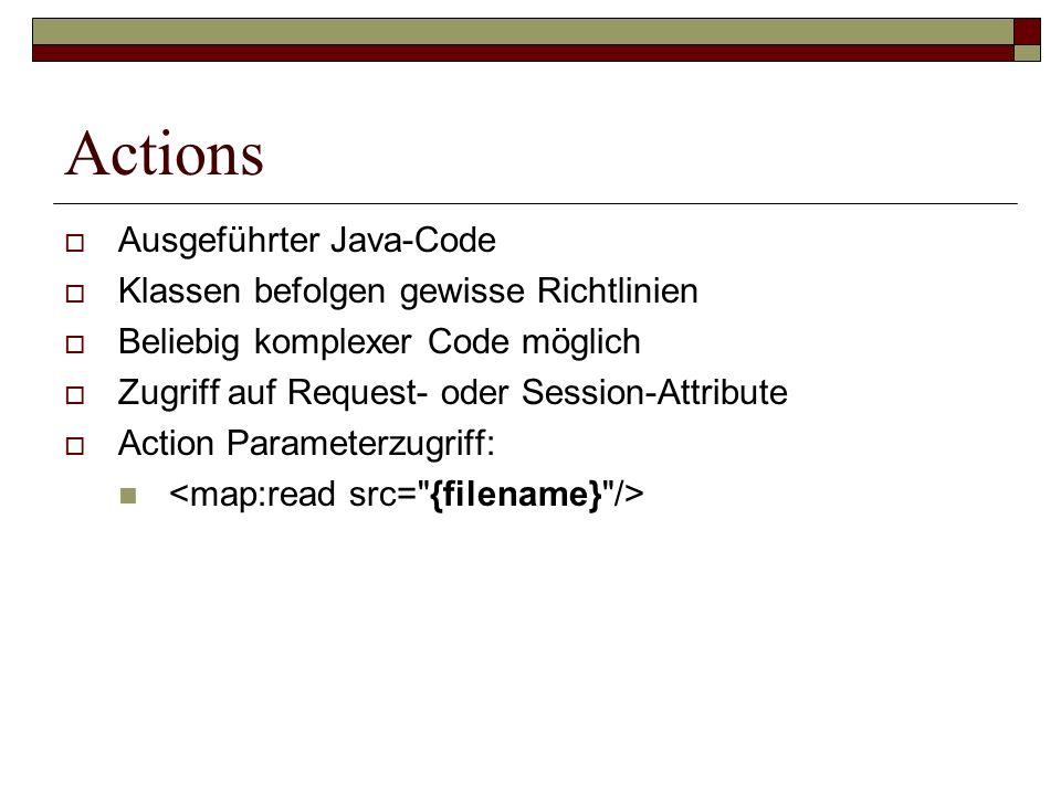 Actions Ausgeführter Java-Code Klassen befolgen gewisse Richtlinien Beliebig komplexer Code möglich Zugriff auf Request- oder Session-Attribute Action