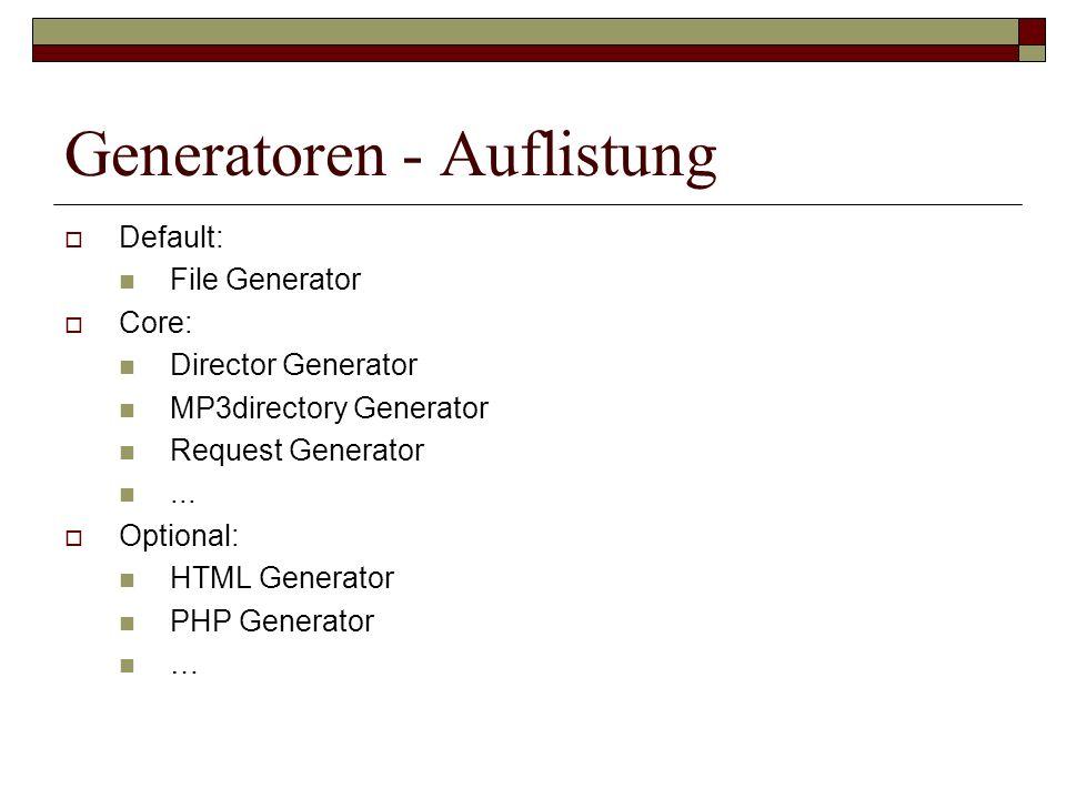 Generatoren - Auflistung Default: File Generator Core: Director Generator MP3directory Generator Request Generator... Optional: HTML Generator PHP Gen