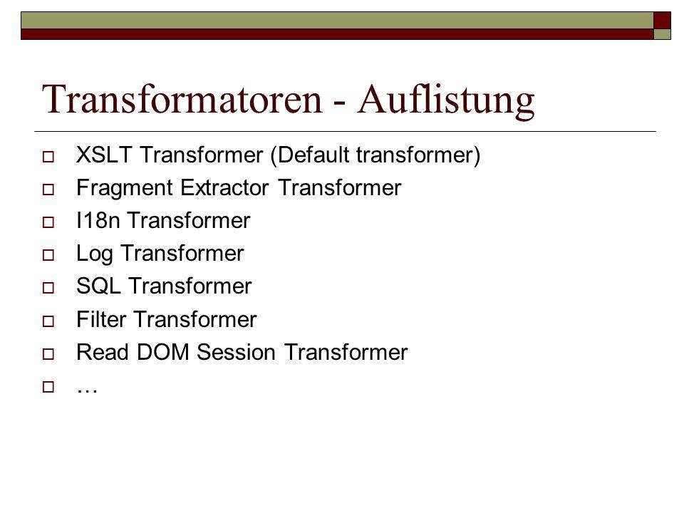 Transformatoren - Auflistung XSLT Transformer (Default transformer) Fragment Extractor Transformer I18n Transformer Log Transformer SQL Transformer Fi