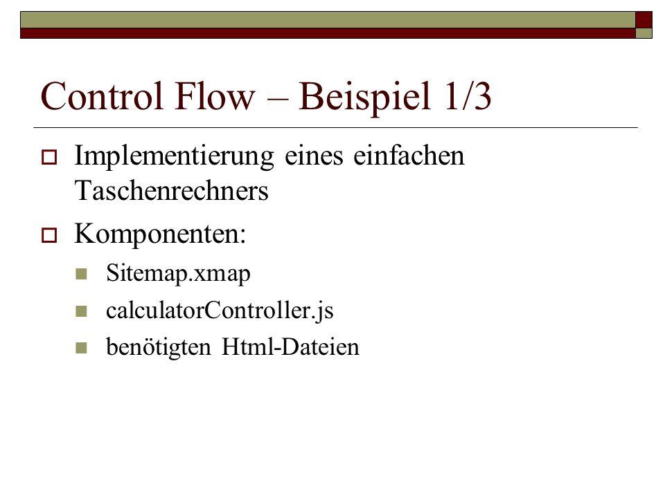 Control Flow – Beispiel 1/3 Implementierung eines einfachen Taschenrechners Komponenten: Sitemap.xmap calculatorController.js benötigten Html-Dateien