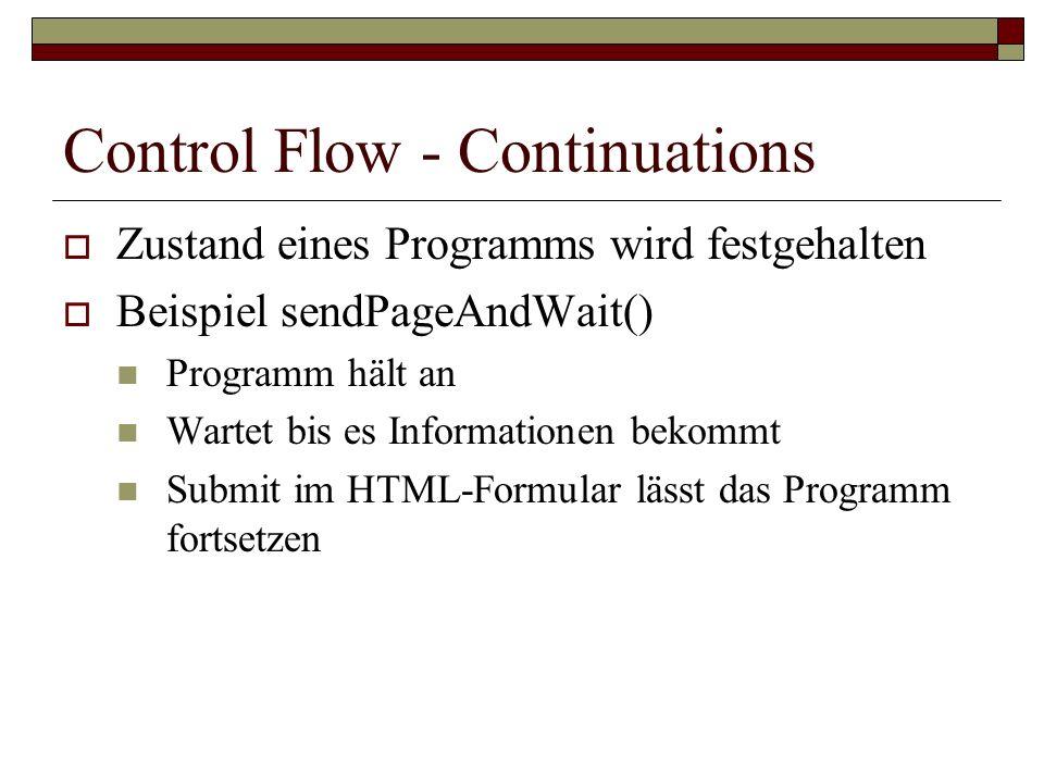 Control Flow - Continuations Zustand eines Programms wird festgehalten Beispiel sendPageAndWait() Programm hält an Wartet bis es Informationen bekommt