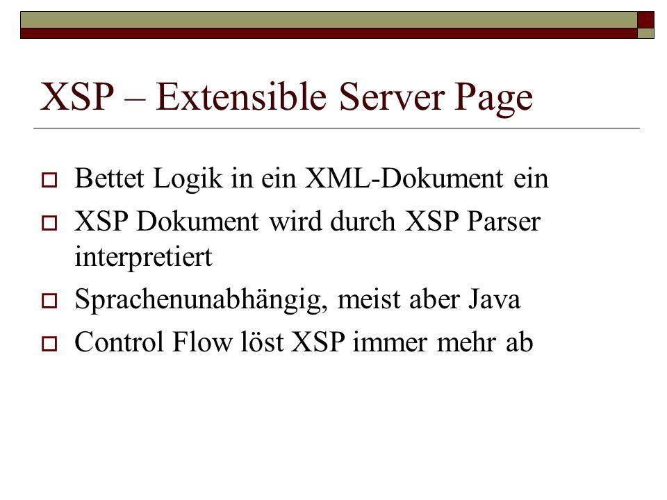 XSP – Extensible Server Page Bettet Logik in ein XML-Dokument ein XSP Dokument wird durch XSP Parser interpretiert Sprachenunabhängig, meist aber Java