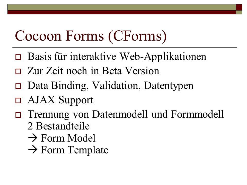 Cocoon Forms (CForms) Basis für interaktive Web-Applikationen Zur Zeit noch in Beta Version Data Binding, Validation, Datentypen AJAX Support Trennung