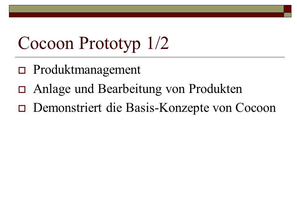 Cocoon Prototyp 1/2 Produktmanagement Anlage und Bearbeitung von Produkten Demonstriert die Basis-Konzepte von Cocoon