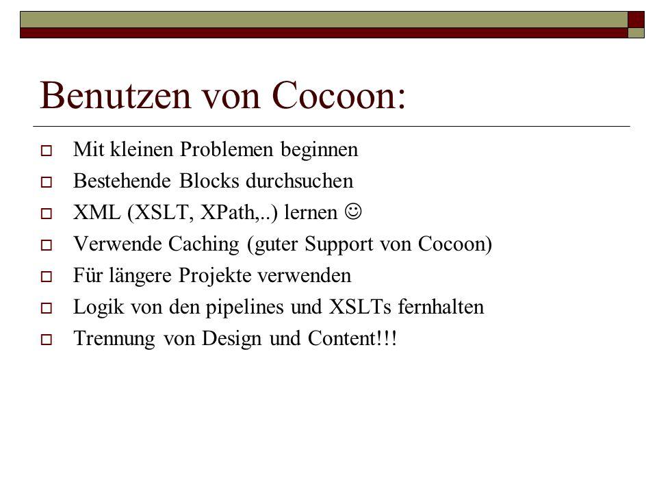 Benutzen von Cocoon: Mit kleinen Problemen beginnen Bestehende Blocks durchsuchen XML (XSLT, XPath,..) lernen Verwende Caching (guter Support von Coco
