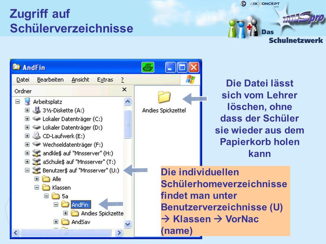 Die Datei lässt sich vom Lehrer löschen, ohne dass der Schüler sie wieder aus dem Papierkorb holen kann Zugriff auf Schülerverzeichnisse Die individue