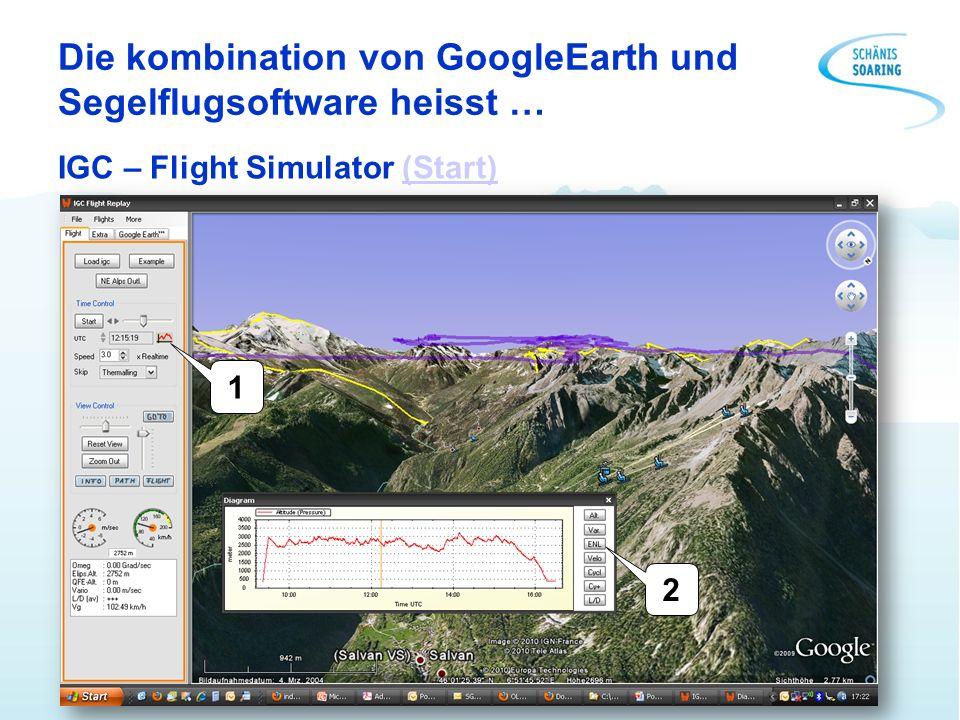 Die kombination von GoogleEarth und Segelflugsoftware heisst … IGC – Flight Simulator (Start)(Start) 1 2