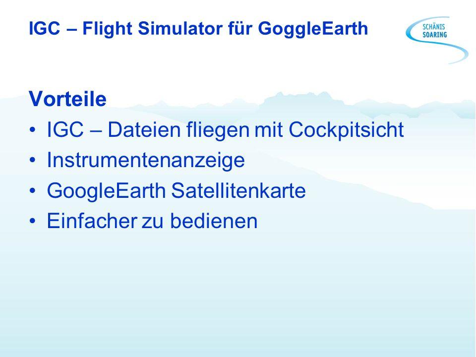 IGC – Flight Simulator für GoggleEarth Vorteile IGC – Dateien fliegen mit Cockpitsicht Instrumentenanzeige GoogleEarth Satellitenkarte Einfacher zu be