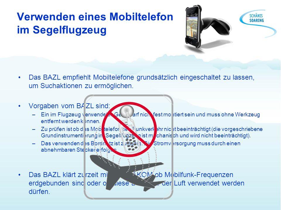 Verwenden eines Mobiltelefon im Segelflugzeug Das BAZL empfiehlt Mobiltelefone grundsätzlich eingeschaltet zu lassen, um Suchaktionen zu ermöglichen.