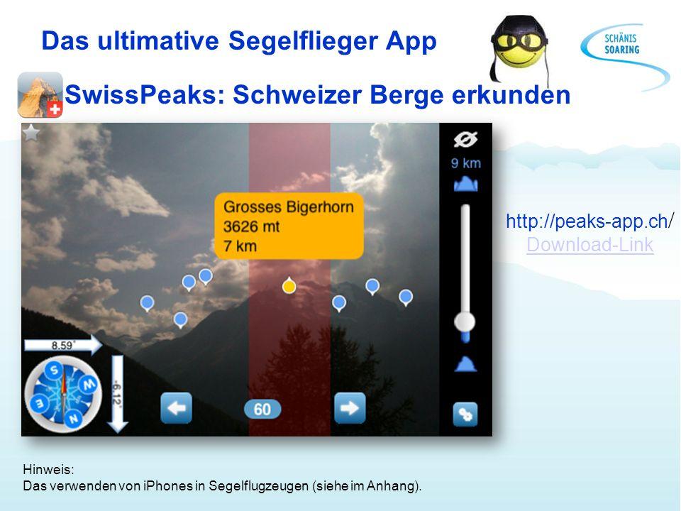 Das ultimative Segelflieger App SwissPeaks: Schweizer Berge erkunden http://peaks-app.ch / Download-Link Hinweis: Das verwenden von iPhones in Segelfl