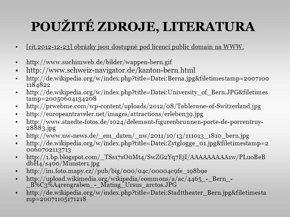 POUŽITÉ ZDROJE, LITERATURA [cit.2012-12-23] obrázky jsou dostupné pod licencí public domain na WWW. http://www.suchimweb.de/bilder/wappen-bern.gif htt