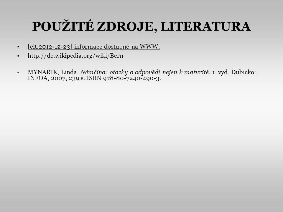 POUŽITÉ ZDROJE, LITERATURA [cit.2012-12-23] informace dostupné na WWW. http://de.wikipedia.org/wiki/Bern MYNARIK, Linda. Němčina: otázky a odpovědi ne