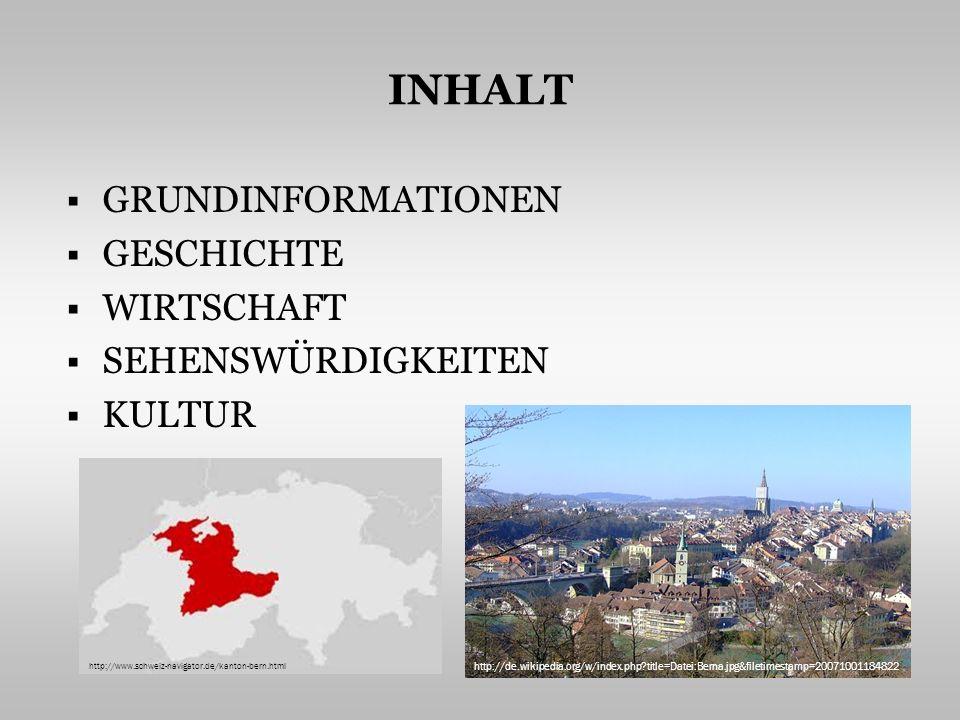INHALT GRUNDINFORMATIONEN GESCHICHTE WIRTSCHAFT SEHENSWÜRDIGKEITEN KULTUR http://de.wikipedia.org/w/index.php title=Datei:Berna.jpg&filetimestamp=20071001184822 http://www.schweiz-navigator.de/kanton-bern.html