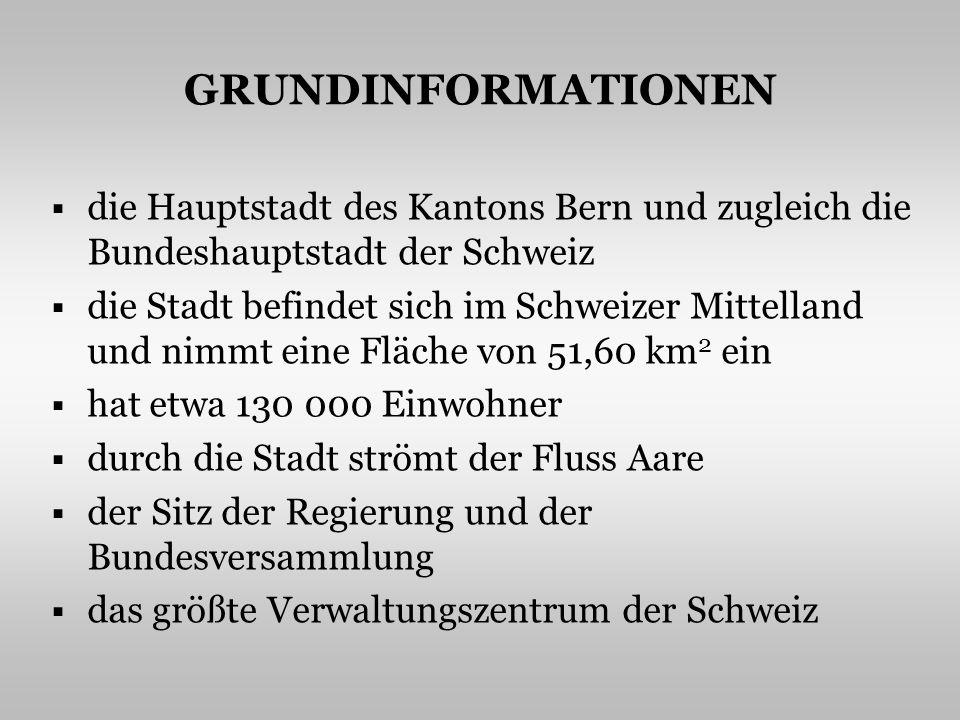 GRUNDINFORMATIONEN die Hauptstadt des Kantons Bern und zugleich die Bundeshauptstadt der Schweiz die Stadt befindet sich im Schweizer Mittelland und nimmt eine Fläche von 51,60 km 2 ein hat etwa 130 000 Einwohner durch die Stadt strömt der Fluss Aare der Sitz der Regierung und der Bundesversammlung das größte Verwaltungszentrum der Schweiz