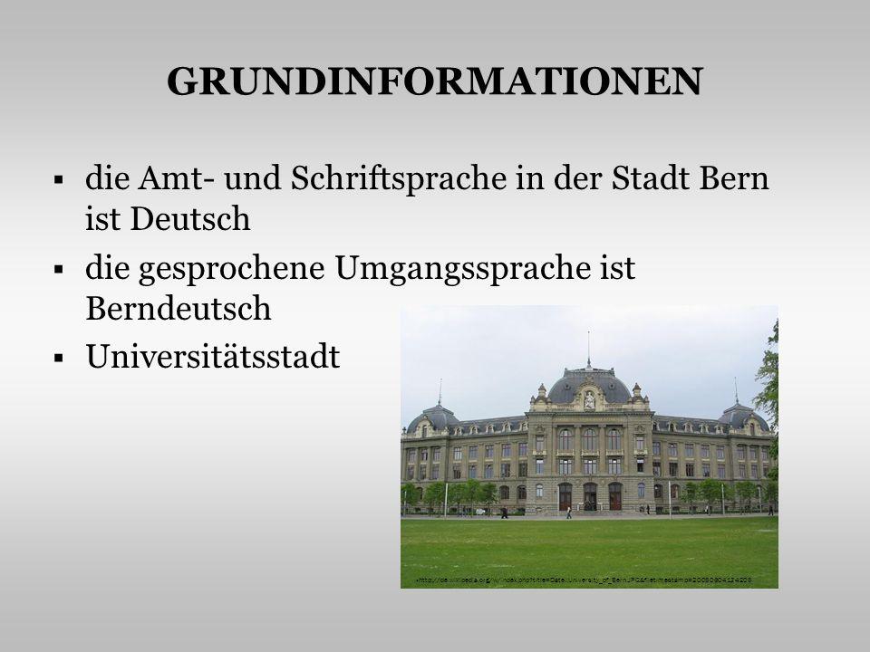 GRUNDINFORMATIONEN die Amt- und Schriftsprache in der Stadt Bern ist Deutsch die gesprochene Umgangssprache ist Berndeutsch Universitätsstadt http://de.wikipedia.org/w/index.php title=Datei:University_of_Bern.JPG&filetimestamp=20050604134208