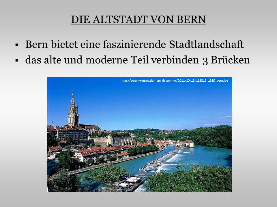 DIE ALTSTADT VON BERN Bern bietet eine faszinierende Stadtlandschaft das alte und moderne Teil verbinden 3 Brücken http://www.nw-news.de/_em_daten/_nw/2011/10/13/111013_1810_bern.jpg