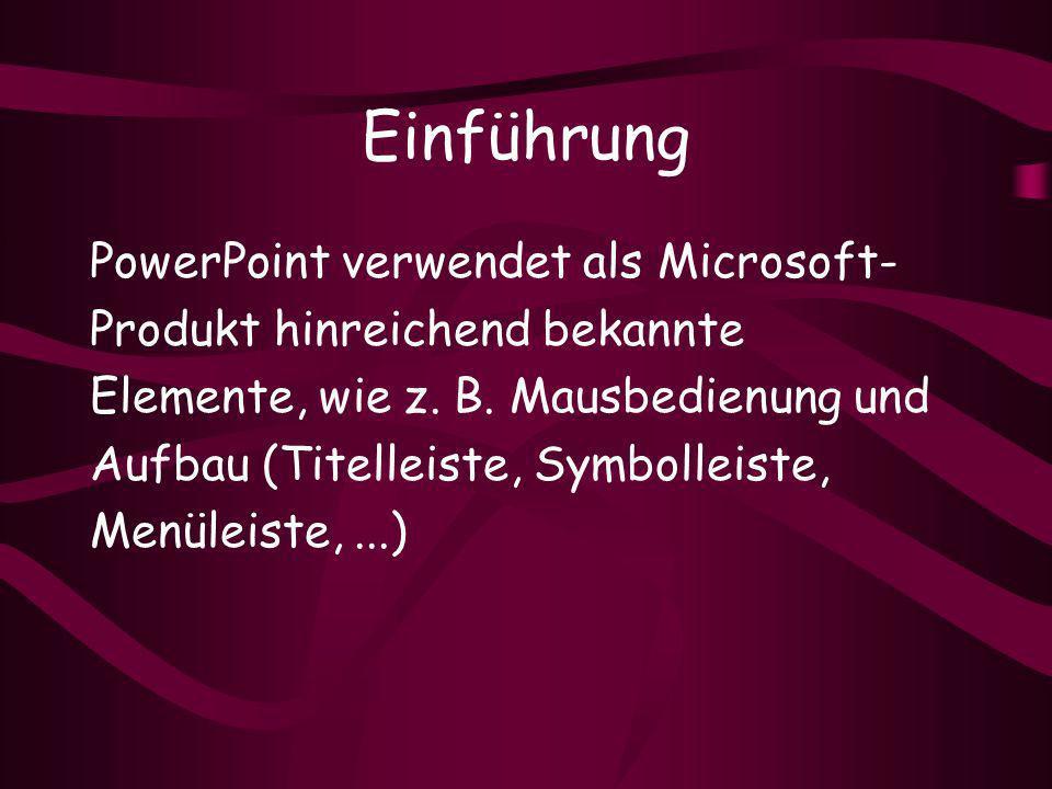 Einführung PowerPoint verwendet als Microsoft- Produkt hinreichend bekannte Elemente, wie z.