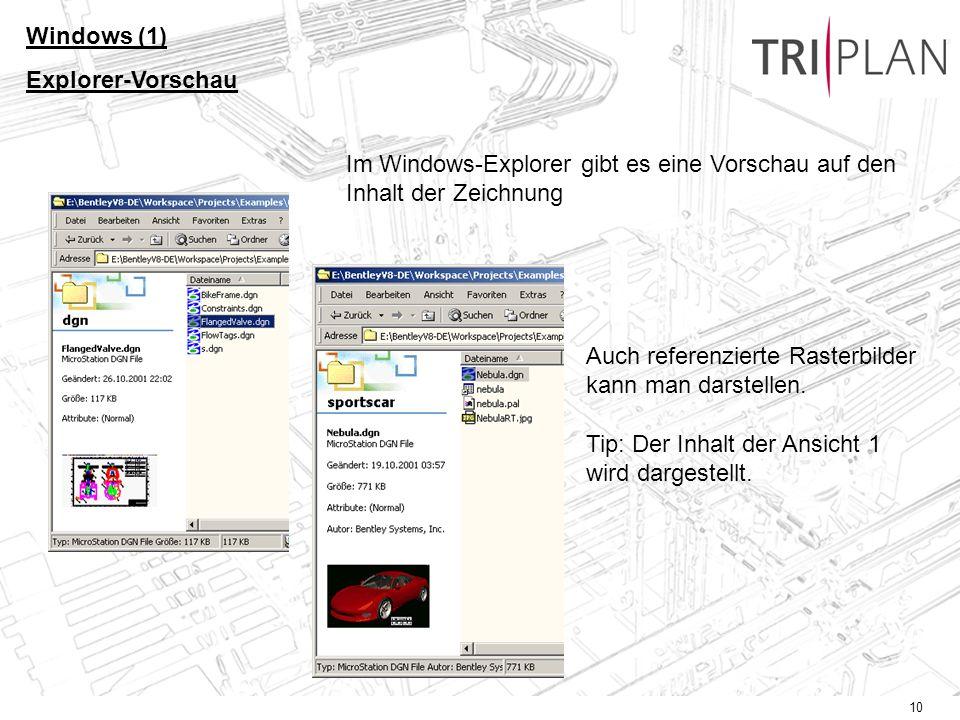 10 Windows (1) Explorer-Vorschau Im Windows-Explorer gibt es eine Vorschau auf den Inhalt der Zeichnung Auch referenzierte Rasterbilder kann man darstellen.