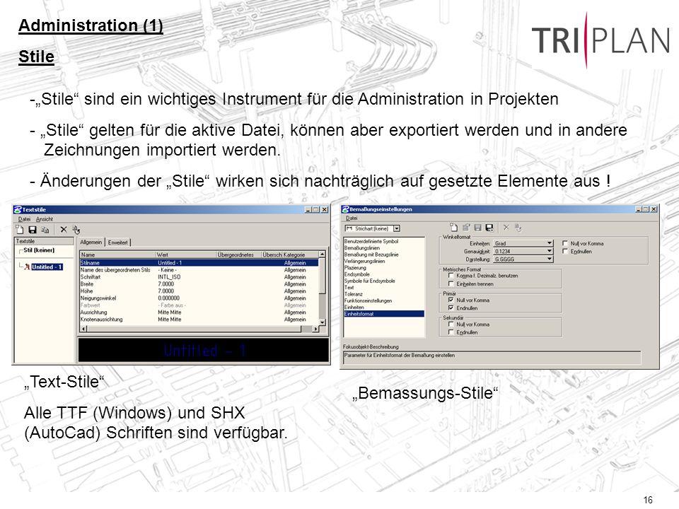 16 Administration (1) Stile -Stile sind ein wichtiges Instrument für die Administration in Projekten - Stile gelten für die aktive Datei, können aber exportiert werden und in andere Zeichnungen importiert werden.