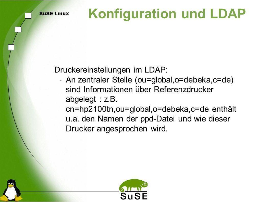 SuSE Linux Konfiguration und LDAP Druckereinstellungen im LDAP: An zentraler Stelle (ou=global,o=debeka,c=de) sind Informationen über Referenzdrucker abgelegt : z.B.