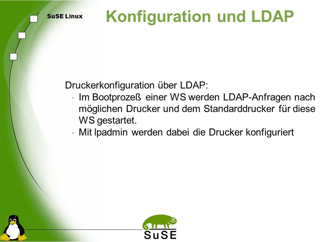 SuSE Linux Konfiguration und LDAP Druckerkonfiguration über LDAP: Im Bootprozeß einer WS werden LDAP-Anfragen nach möglichen Drucker und dem Standarddrucker für diese WS gestartet.