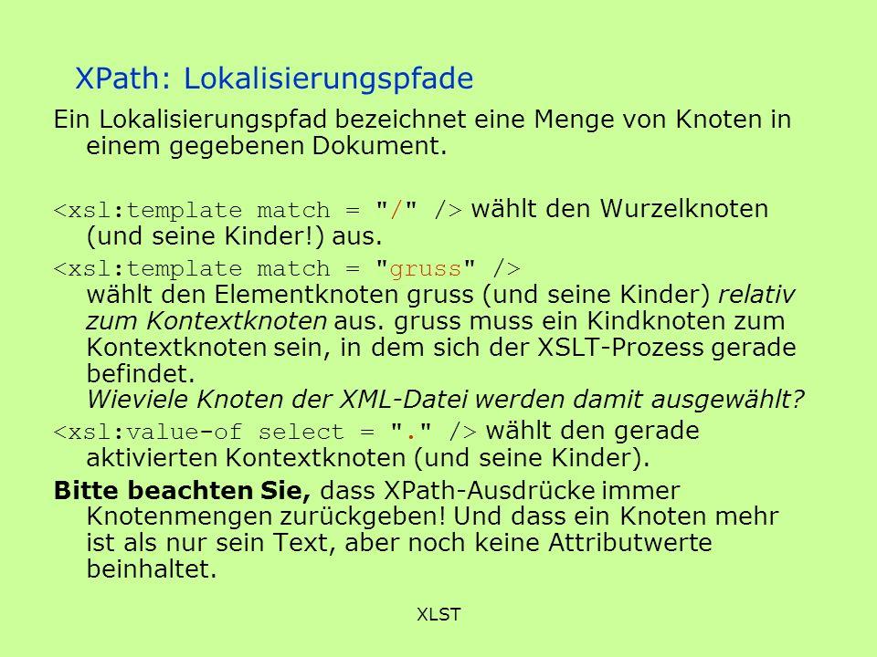XLST XPath: Lokalisierungspfade Ein Lokalisierungspfad bezeichnet eine Menge von Knoten in einem gegebenen Dokument. wählt den Wurzelknoten (und seine