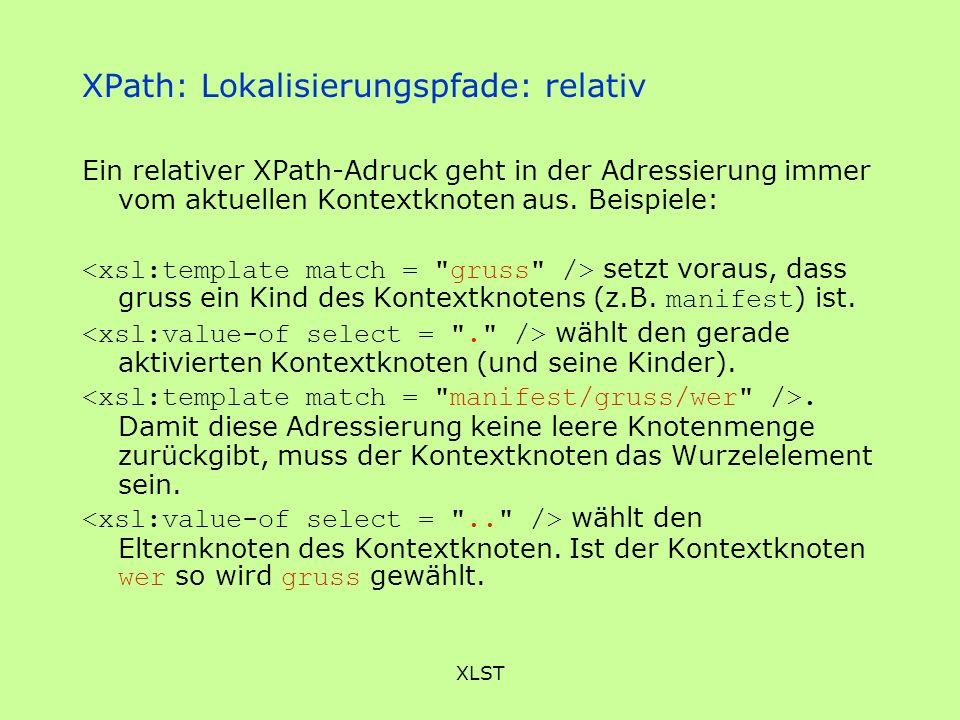 XLST XPath: Lokalisierungspfade: relativ Ein relativer XPath-Adruck geht in der Adressierung immer vom aktuellen Kontextknoten aus. Beispiele: setzt v