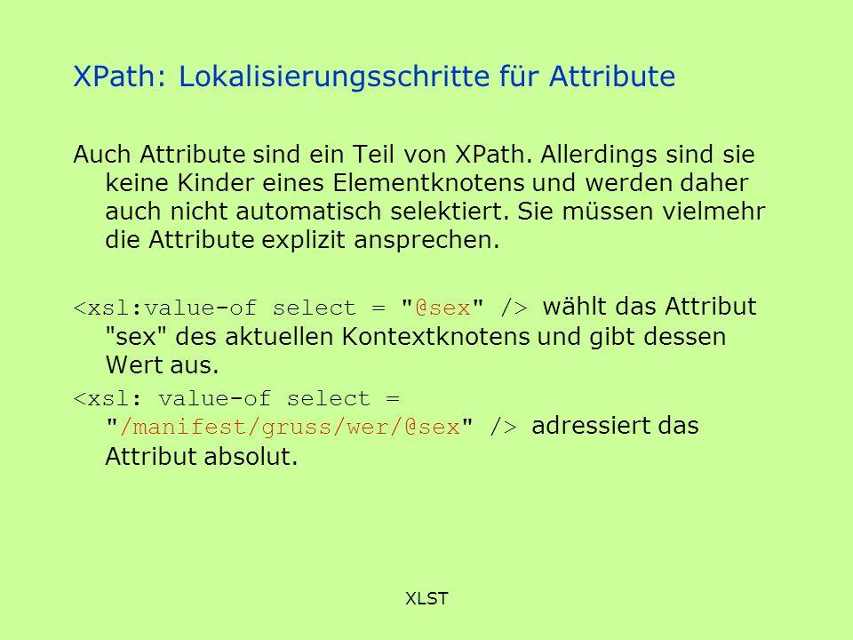 XLST XPath: Lokalisierungsschritte für Attribute Auch Attribute sind ein Teil von XPath. Allerdings sind sie keine Kinder eines Elementknotens und wer