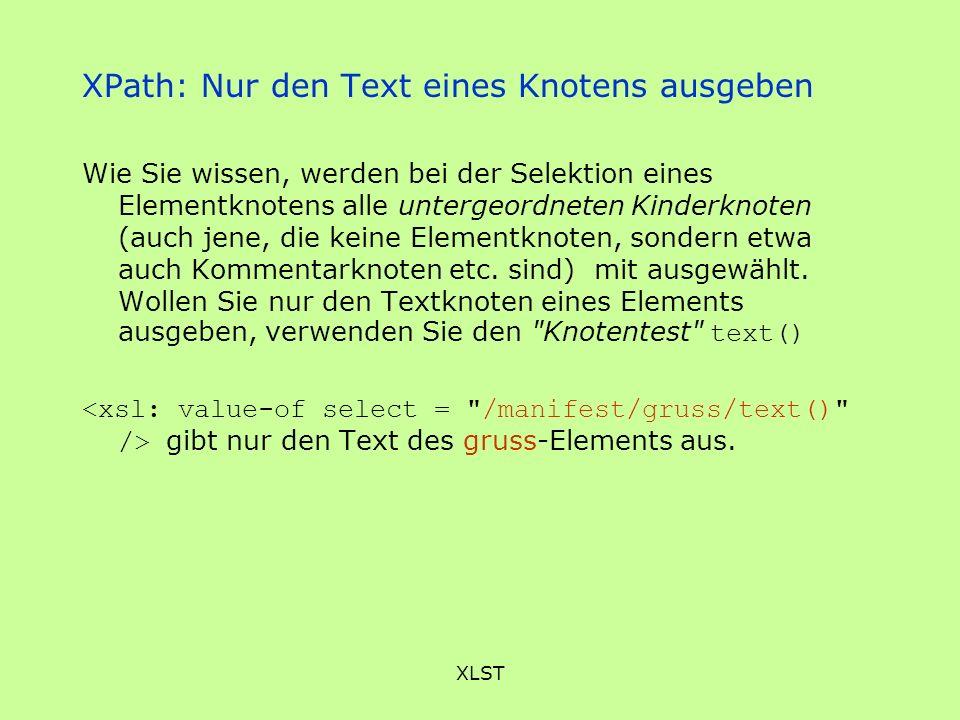 XLST XPath: Nur den Text eines Knotens ausgeben Wie Sie wissen, werden bei der Selektion eines Elementknotens alle untergeordneten Kinderknoten (auch