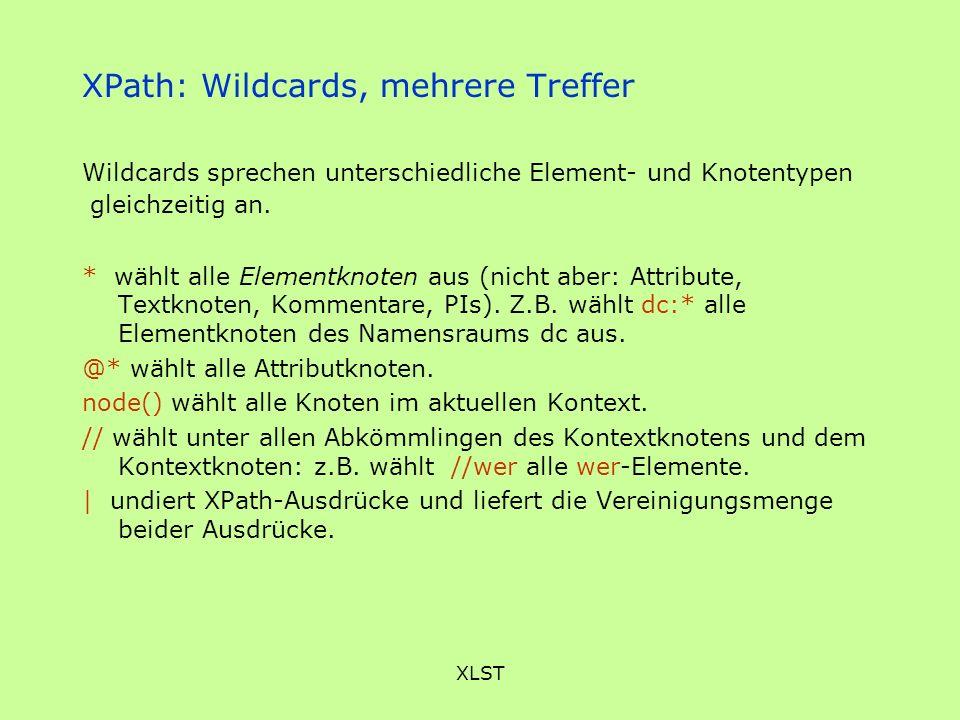 XLST XPath: Wildcards, mehrere Treffer Wildcards sprechen unterschiedliche Element- und Knotentypen gleichzeitig an. * wählt alle Elementknoten aus (n