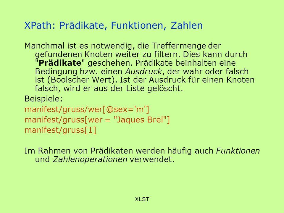 XLST XPath: Prädikate, Funktionen, Zahlen Manchmal ist es notwendig, die Treffermenge der gefundenen Knoten weiter zu filtern. Dies kann durch