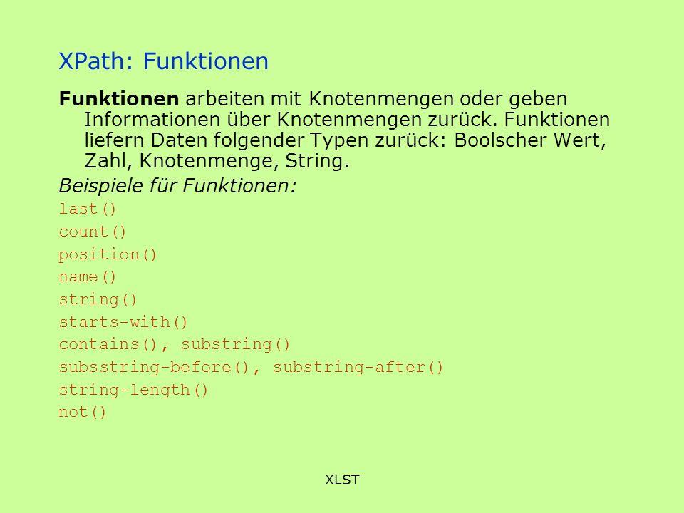 XLST XPath: Funktionen Funktionen arbeiten mit Knotenmengen oder geben Informationen über Knotenmengen zurück. Funktionen liefern Daten folgender Type