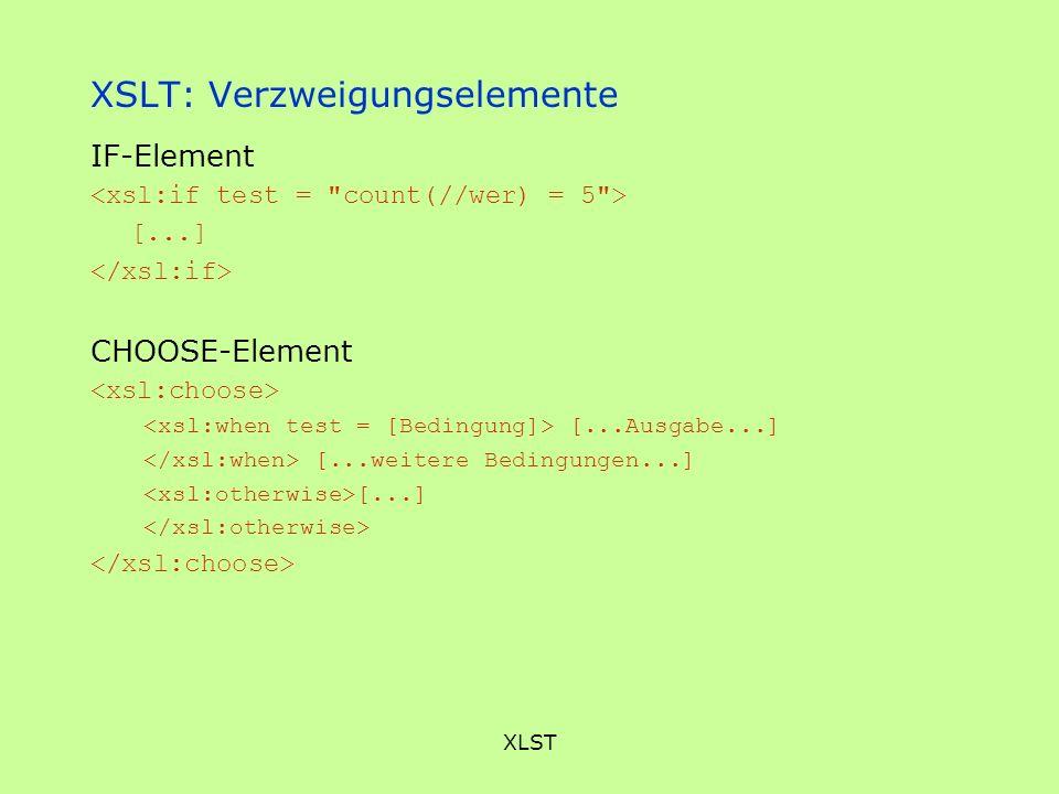 XLST XSLT: Verzweigungselemente IF-Element [...] CHOOSE-Element [...Ausgabe...] [...weitere Bedingungen...] [...]