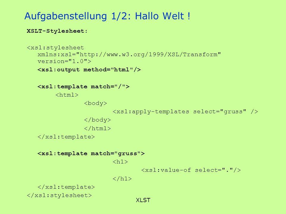 XLST Aufgabenstellung 1/2: Hallo Welt ! XSLT-Stylesheet: